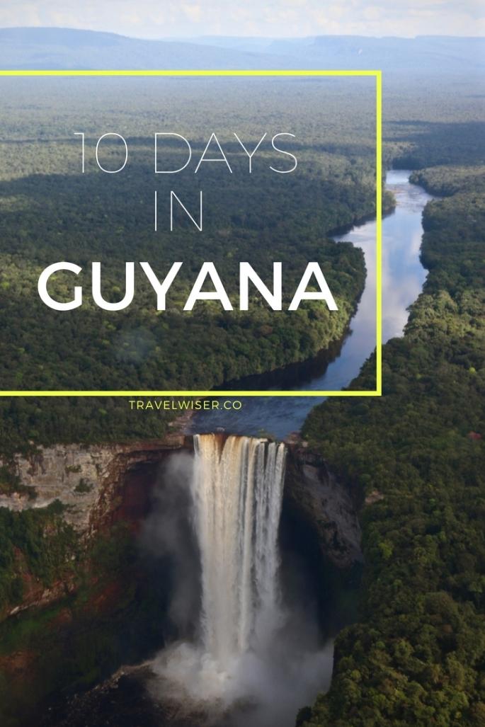 Guyana 10 day itinerary Travel Wiser Pinterest pin