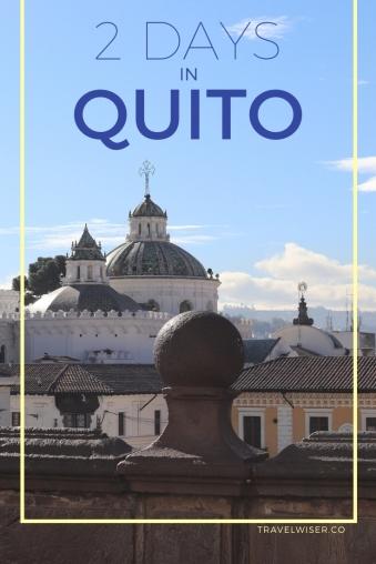 2 days in Quito Ecuador Travel Wiser guide